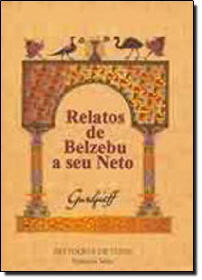Relatos de Belzebu a Seu Neto: do Todo e de Tudo - Primeira Série, livro de George Ivanovitch Gurdjieff