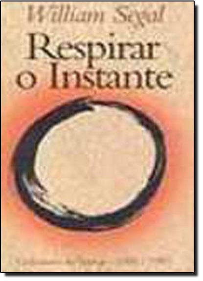 Respirar o Instante - Coleção de Textos 1985-1997, livro de William Segal