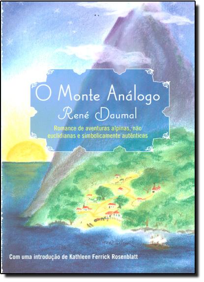 Monte Análogo, O: Romance de Aventuras Alpinas, Não Euclidianas e Simbolicamente Autênticas, livro de René Daumal