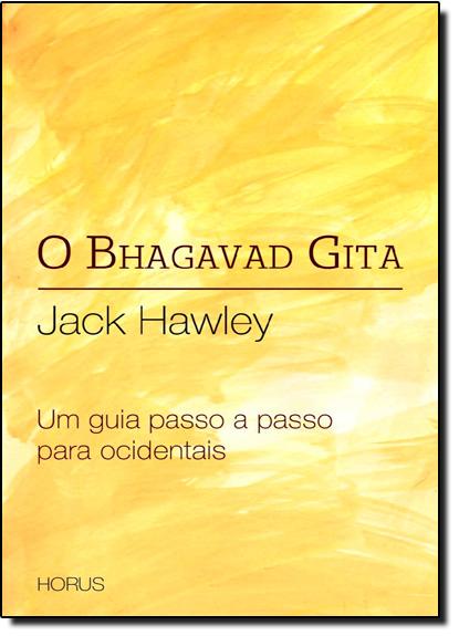Bhagavad Gita, O: Um Guia Passo a Passo Para Ocidentais, livro de Jack Hawley
