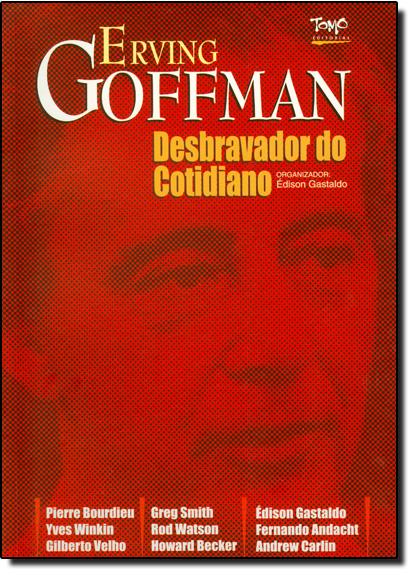 Erving Goffman - O Desbravador do Cotidiano, livro de Édison Gastaldo