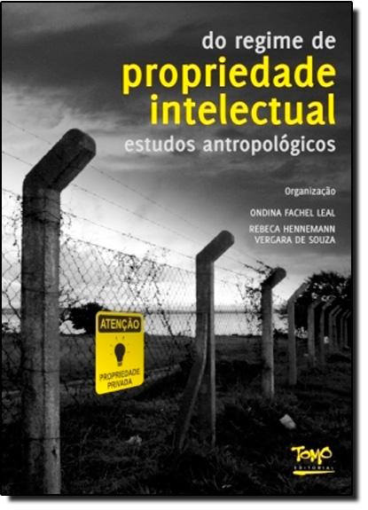 Do Regime de Propriedade Intelectual: Estudos Antropológicos, livro de Ondina Fachel Leal