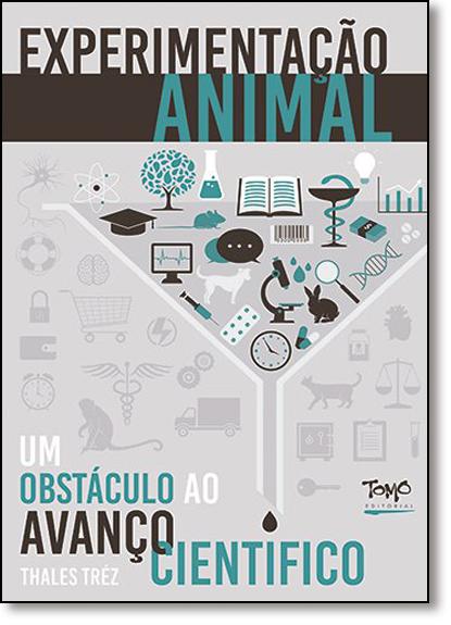 Experimentação Animal: Um Obstáculo ao Avanço Científico, livro de Thales Tréz