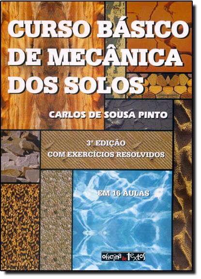 Curso Básico de Mecânica dos Solos: Com Exercícios Resolvidos, livro de Carlos De Sousa Pinto