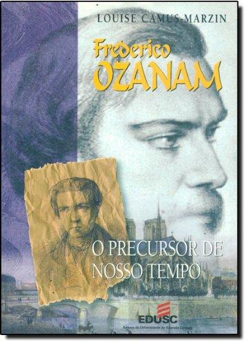 Frederico Ozanam - O Percursor De Nosso Tempo, livro de