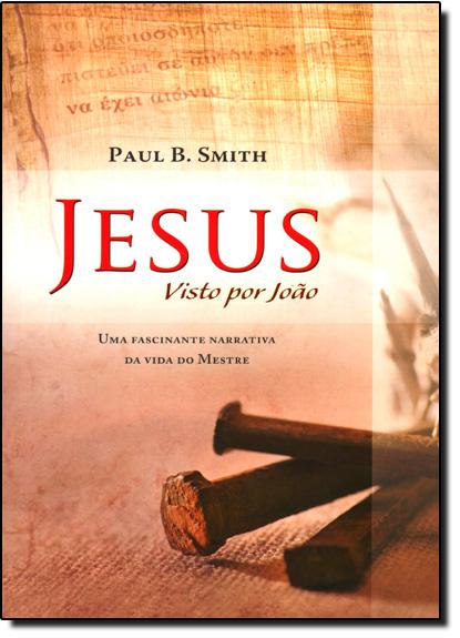 Jesus: Visto por João, livro de Paul Brainerd Smith