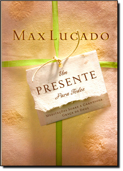 Presente Para Todos, Um: Meditações Sobre a Grandiosa Graça de Deus, livro de Max Lucado
