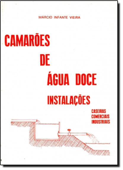 Camarões de Água Doce: Instalações, Caseiras, Comerciais, Industriais, livro de Márcio Infante Vieira