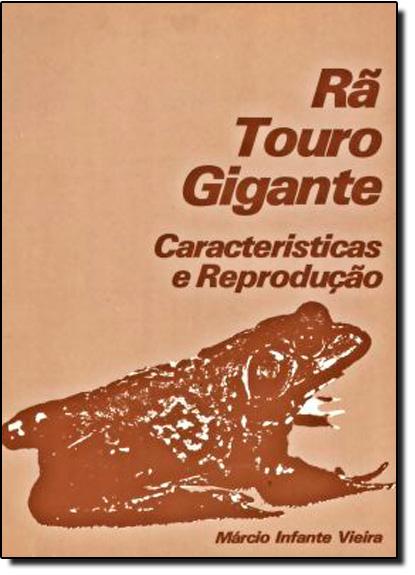 Rã Touro Gigante: Características e Reproducão, livro de Marcio Infante Vieira