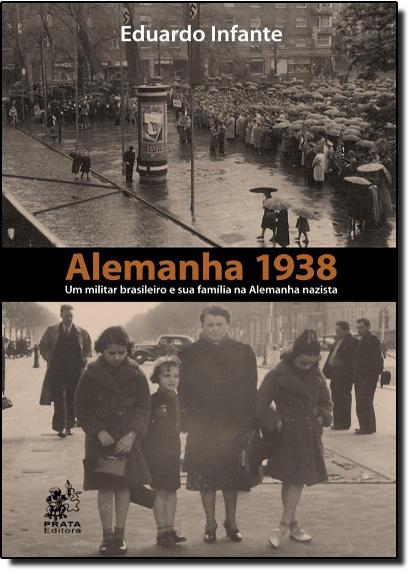Alemanha 1938: Um Militar Brasileiro e Sua Família na Alemanha Nazista, livro de Eduardo Infante