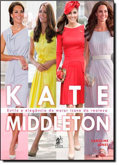 Kate Middleton: Estilo e Elegância do Maior Ícone da Realeza, livro de Caroline Jones