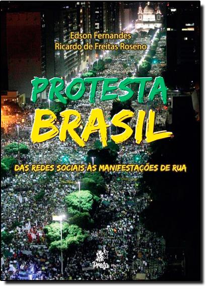 Protesta Brasil: Das Redes Sociais As Manifestações de Rua, livro de Edson Fernandes