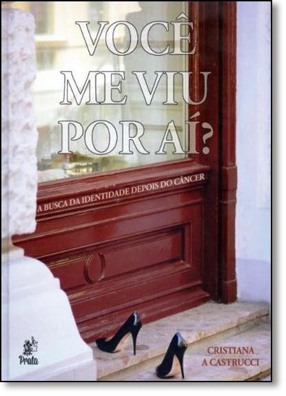 Você Me Viu Por Aí?: A Busca da Identidade Depois do Câncer, livro de Cristiana A. Castrucci