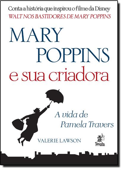 Mary Poppins e Sua Criadora: A Vida de Pamela Travers, livro de Valerie Lawson