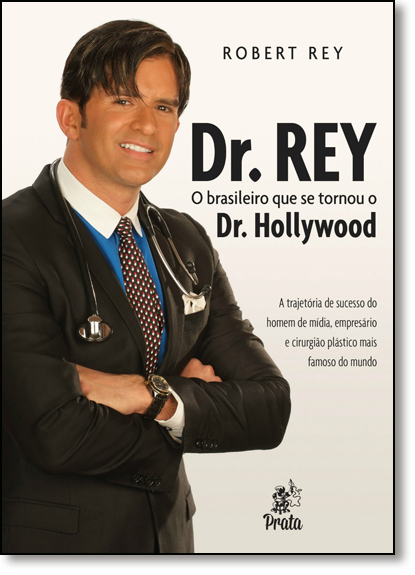 Dr. Rey: O Brasileiro que Se Tornou o Dr. Hollywood, livro de Robert Rey