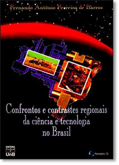 Confrontos e Contrastes Regionais da Ciência e Tecnologia no Brasil, livro de Fernando Antonio Ferreira de Barros