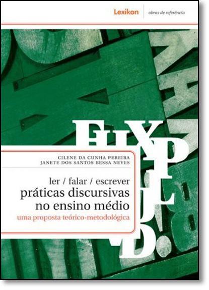 Ler, Falar, Escrever: Práticas Discursivas no Ensino Médio - Uma Proposta Teórico-metodológica, livro de Cilene da Cunha Pereira