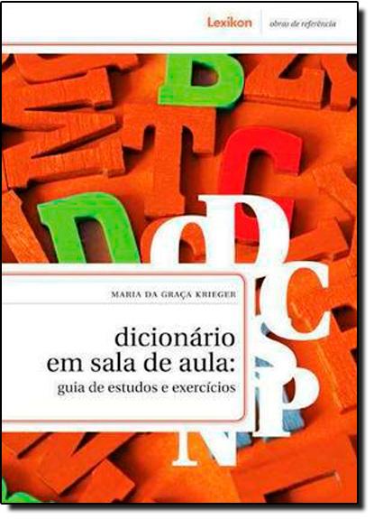Dicionário em Sala de Aula: Guia de Estudos e Exercícios, livro de Maria da Graça Krieger