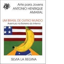 Um Brasil Do Outro Mundo - Aventura Na Barreira Do Inferno, livro de Antonio^Regina, Silvia La Amaral
