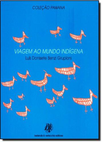 Viagem ao Mundo Indígena, livro de Luis Donisete Benzi Grupioni