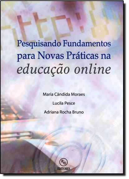 Pesquisando Fundamentos Para Novas Praticas Na Educação On Line, livro de Maria Candida Moraes