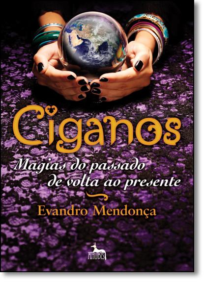 Ciganos: Magias do Passado de Volta ao Presente, livro de Evandro Mendonça