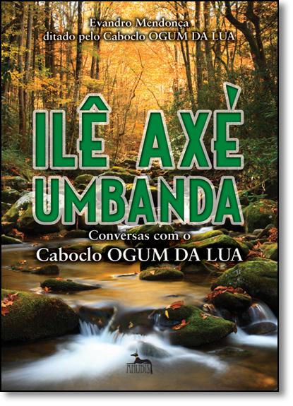Ilê Axé Umbanda: Conversas Com o Caboclo Ogum da Lua, livro de Evandro Mendonça