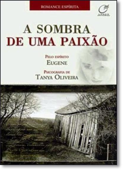 Sombra de Uma Paixão, A, livro de Tanya Oliveira