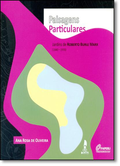 Paisagens Particulares: Jardins de Roberto Burle Marx ( 1940-1970 ), livro de Ana Rosa de Oliveira