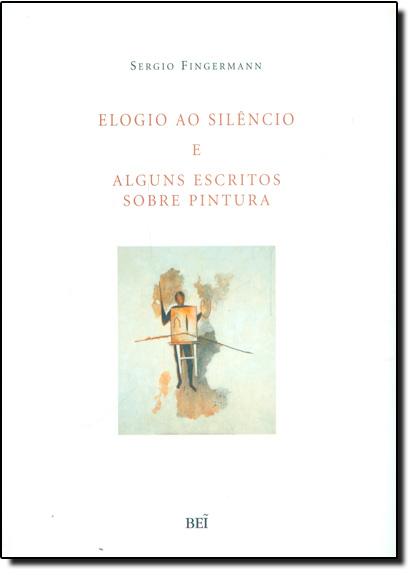 Elogio ao Silencio e Alguns Escritos Sobre Pintura, livro de FINGERMANN