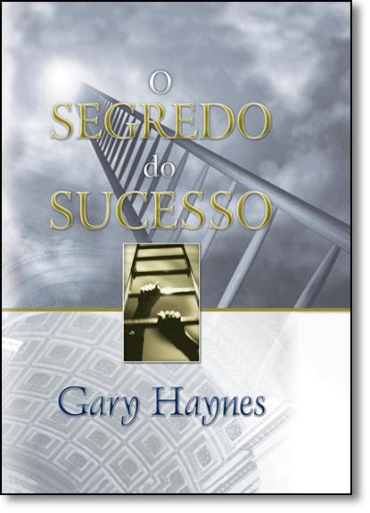 Segredo do Sucesso, O, livro de Gary Haynes
