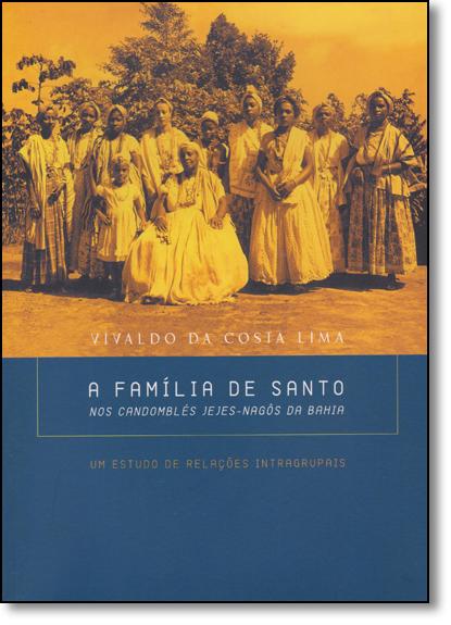 Família de Santo, A: Nos Candomblés Jejes-nagôs da Bahia, livro de Vivaldo da Costa Lima
