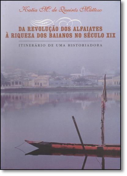 Da Revolução dos Alfaiates a Riqueza dos Baianos no Século Xix, livro de Katia M. de Queiroz Mattoso