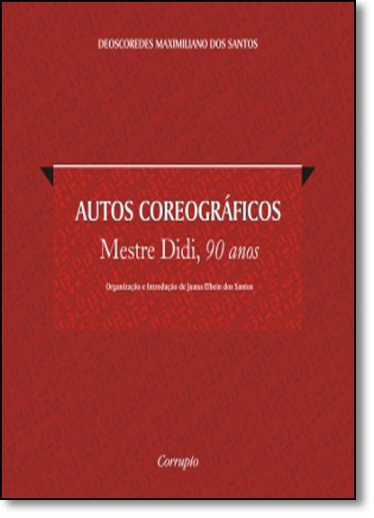 Autos Coreográficos: Mestre Didi, 90 Anos, livro de Deoscoredes Maximiliano dos Santos