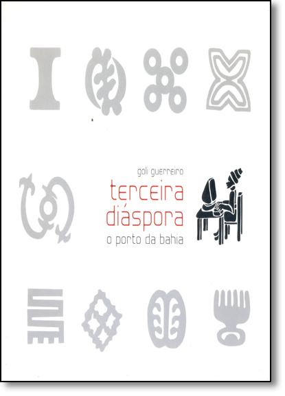 Terceira Diáspora: O Porto da Bahia, livro de Goli Guerreiro
