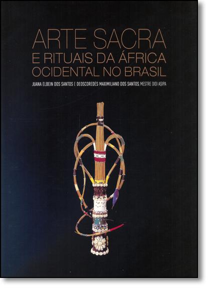 Arte Sacra e Rituais da África Ocidental no Brasil, livro de Juana Elbein dos Santos