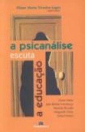 A Psicanálise Escuta a Educação, livro de Eliane Marta Teixeira Lopes