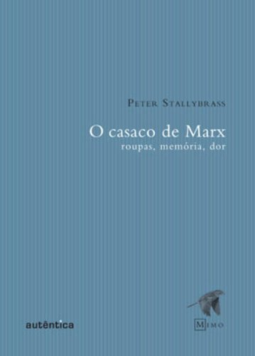 O Casaco de Marx - roupas, memória, dor, livro de Peter Stallybrass