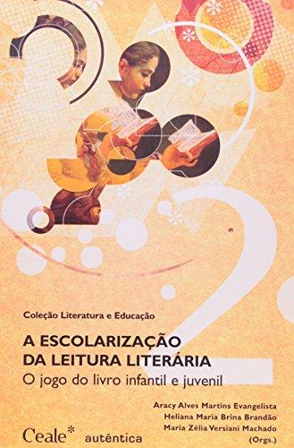 Escolarização da Leitura Literária. O Jogo do Livro Infantil e Juvenil, livro de Aracy Alves Martins, Heliana Maria Brina Brandão, Maria Zélia Versiani Machado