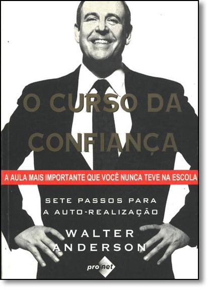 Curso da Confiança, O: Sete Passos Para a Auto-realização, livro de Walter Anderson