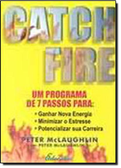 Catch Fire - Um Programa de 7 Passos, livro de MCLAUGHLIN