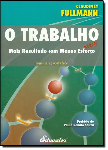TRABALHO, O - MAIS RESULTADO COM MENOS ESFORCO/CUSTO, livro de FULLMANN