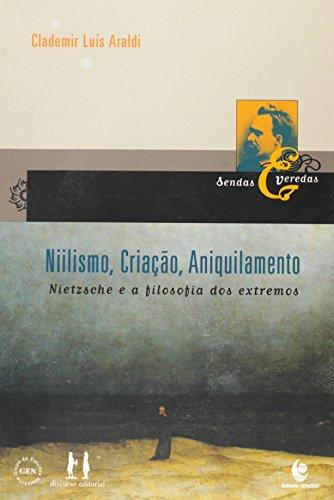 Nilismo, Criação, Aniquilamento: Nietzsche e a Filosofia dos Extremos, livro de CLAUDEMIR LUIS ARALD