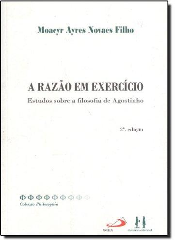 A razão em exercício - Estudos sobre a filosofia de Agostinho, livro de Moacyr Ayres Novaes Filho