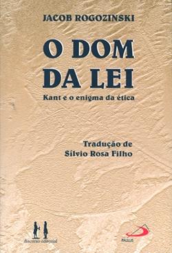 O Dom da lei - Kant e o enigma da ética, livro de Jacob Rogozinski