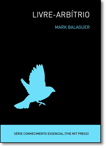 Livre-arbítrio - Série Conhecimento Essencial (the Mit Press), livro de Mark Balaguer