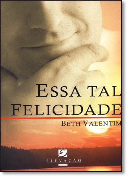 Essa Tal Felicidade, livro de Beth Valentim