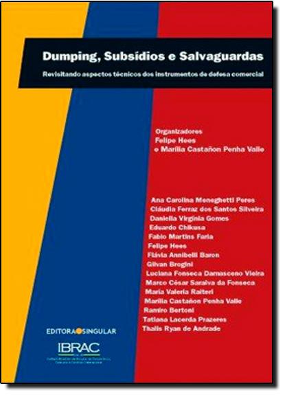 Dumping, Subsídios e Salvaguardas: Revisitando Aspectos Técnicos dos Instrumentos de Defesa Comercial, livro de Felipe Hees