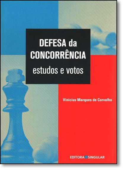 Defesa da Concorrência: Estudos e Votos, livro de Vinícius Marques de Carvalho