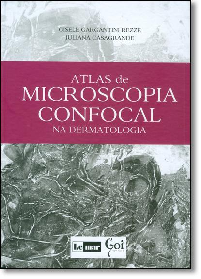 Atlas de Microscopia Confocal na Dermatologia, livro de Gisele Gargantini Rezze